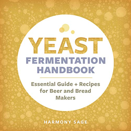 Yeast Fermentation Handbook: Essential Guide and Recipes for Beer and Bread Makers