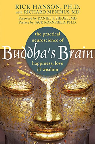 Buddha's Brain: The Practical Neuroscience of Happiness, Love, and Wisdom cover