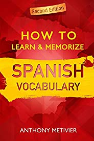 How to Learn and Memorize Spanish Vocabulary ... Using Memory Palaces Specifically Designed For the Spanish La