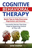 Cognitive Behavioral Therapy (CBT): Quick Tips to Help Overcome Depression and Anxiety: Successful Stories That Give Hope to Regaining Control of Your Life (Treatment, Depression, Anxiety, Phobias)