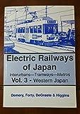 Electric Railways of Japan: Western Japan v. 3: Interurbans, Tramways, Metros