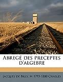 Abregé des Preceptes D'Algebre, Jacques de Billy and M. 1793-1880 Chasles, 117540425X