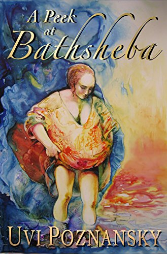 Book: A Peek at Bathsheba (The David Chronicles Book 2) by Uvi Poznansky