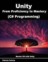 Unity from Proficiency to Mastery (C# Programming): Master C# with Unity (Volume 2) Front Cover