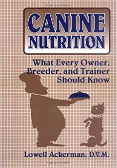 Canine Nutrition: What Every Owner, Breeder and Trainer Should Know
