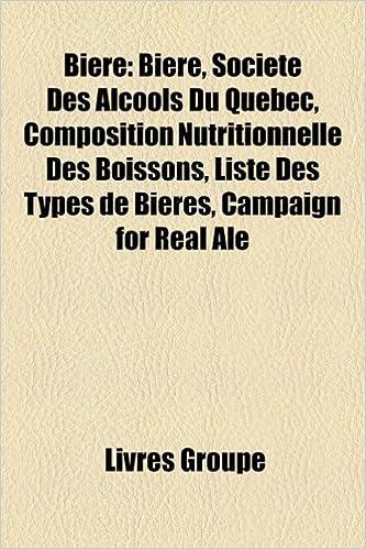 Livres Biere: Biere, Societe Des Alcools Du Quebec, Composition Nutritionnelle Des Boissons, Liste Des Types de Bieres, Campaign for Real Ale epub pdf