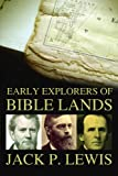 Early Explorers of Bible Lands, Jack P. Lewis, 0891124519