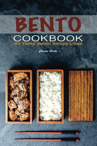 Bento Cookbook: 30 Tasty Bento Recipe Ideas by Carla Hale