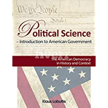 Introduction to American Government: The American Democracy in History and Context