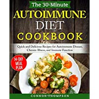 The 30-Minute Autoimmune Diet Cookbook: Quick and Delicious Recipes for Autoimmune...