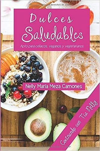 Dulces saludables: Amazon.es: Nelly Meza Camones, Dayana Andrea Acosta, Miguel Ángel Núñez: Libros
