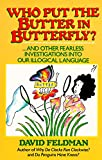Who Put Butter in Butterfly...and Other Fearless Investigations Into Our Illogial Language
