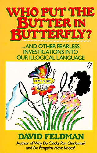 Who Put Butter in Butterfly...and Other Fearless Investigations Into Our Illogial Language by Harper Perennial