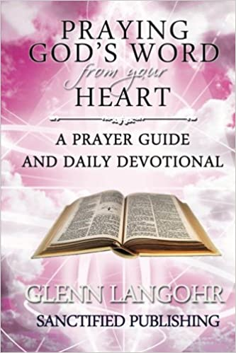 Praying Gods Word from your Heart: A Prayer Guide And Daily Devotional