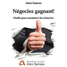 Négociez gagnant!: Outils pour surmonter les obstacles (French Edition)