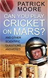 Can You Play Cricket on Mars?, Patrick Moore, 0750951141