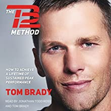 The TB12 Method: How to Achieve a Lifetime of Sustained Peak Performance | Livre audio Auteur(s) : Tom Brady Narrateur(s) : Tom Brady, Jonathan Todd Ross
