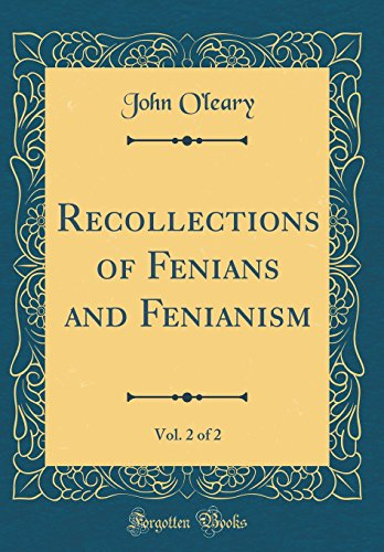 Recollections of Fenians and Fenianism, Vol. 2 of 2 (Classic Reprint)