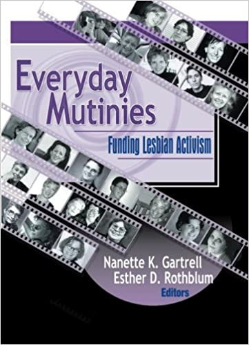 Everyday Mutinies: Funding Lesbian Activism (Monograph Published Simultaneously As the Journal of Lesbian Studies, 3)