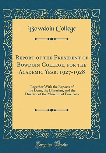 Report of the President of Bowdoin College, for the Academic Year, 1927-1928: Together With the Reports of the Dean, the Librarian, and the Director of the Museum of Fine Arts (Classic Reprint)