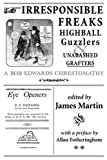 Irresponsible Freaks, Highball Guzzlers and Unabashed Grafters, Bob Edwards, 0973248157