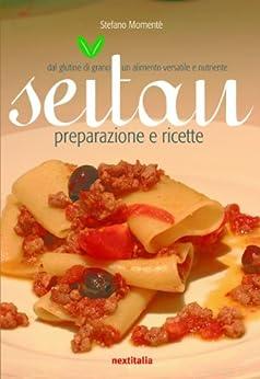 Seitan, preparazione e ricette (Italian Edition) by [Momentè, Stefano]