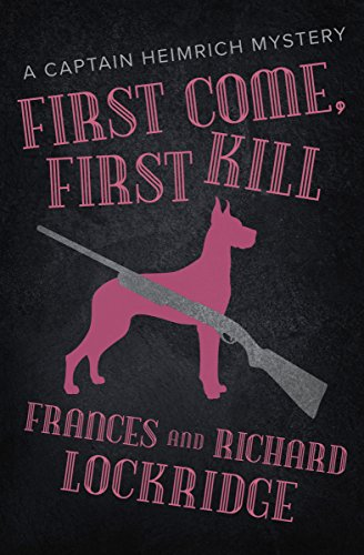 First Come, First Kill (The Captain Heimrich Mysteries) by [Lockridge, Frances, Lockridge, Richard]