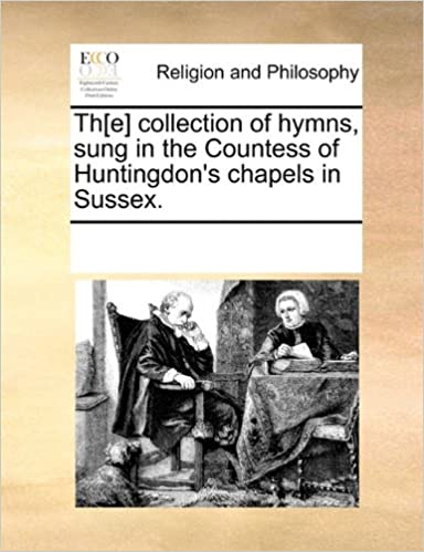 Th[e] collection of hymns, sung in the Countess of Huntingdon's chapels in Sussex.