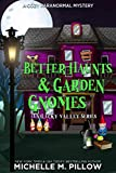 Better Haunts and Garden Gnomes: A Cozy Paranormal Mystery - A Happily Everlasting World Novel ((Un) Lucky Valley Book 1) - Kindle edition by Pillow, Michelle M.. Paranormal Romance Kindle eBooks @ Amazon.com.