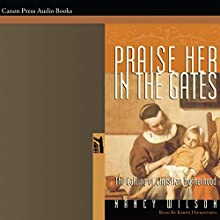 Praise Her in the Gates: The Calling of Christian Motherhood Audiobook by Nancy Wilson Narrated by Karen Hieronymus
