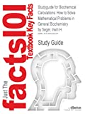 Studyguide for Biochemical Calculations, Cram101 Textbook Reviews, 1490205209