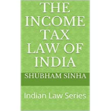 The Income Tax Law of India: Indian Law Series