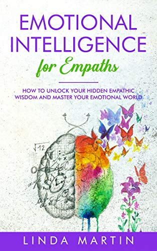 Emotional Intelligence For Empaths: How To Unlock Your