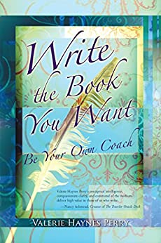 Write the Book You Want: Be Your Own Coach by [Perry, Valerie Haynes]