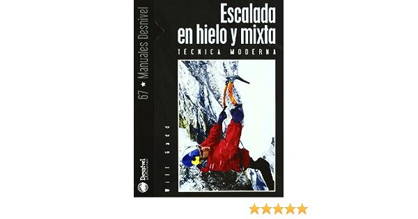 Escalada en hielo y mixta - tecnica moderna Manuales Desnivel ...