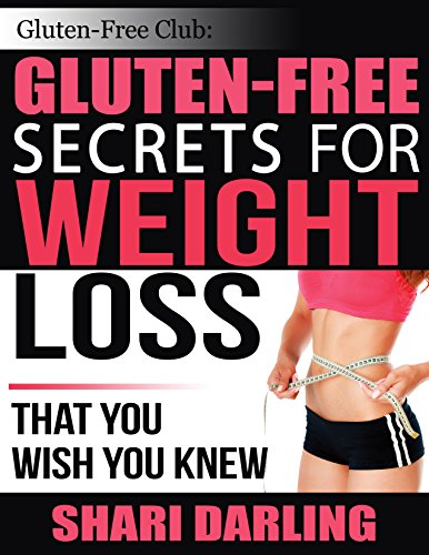 GLUTEN-FREE CLUB: GLUTEN-FREE SECRETS FOR WEIGHT LOSS: That You Wish You ()