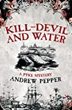 Kill-Devil And Water: From the author of The Last Days of Newgate (Pyke Mystery)