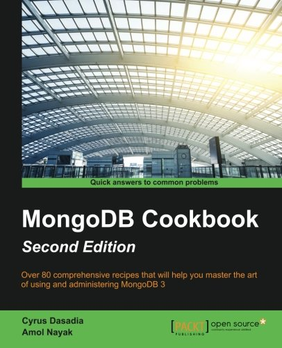 Mongodb Cookbook   Second Edition  Harness The Latest Features Of Mongodb 3 With This Collection Of 80 Recipes   From Managing Cloud Platforms To App Development  This Book Is A Vital Resource