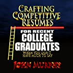 Crafting Competitive Resumes for Recent Graduates: When you Don't Have Much to Say | John Murphy