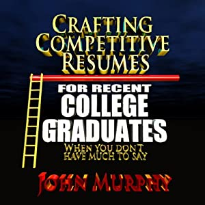 Crafting Competitive Resumes for Recent Graduates Audiobook