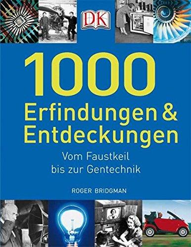 1000 Erfindungen und Entdeckungen: Vom Faustkeil bis zur Gentechnik Gebundenes Buch – 1. August 2007 Roger Bridgman Dorling Kindersley 3831010587 Entdecker