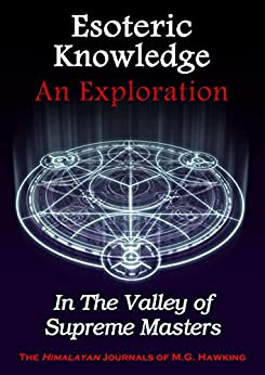 Esoteric Knowledge, An Exploration: In The Valley of Supreme Masters by [Hawking, M.G.]