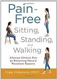Pain-Free Sitting, Standing, and Walking, Craig Williamson, 1590309715