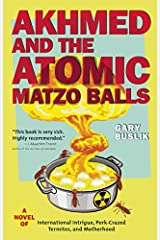 Akhmed and the Atomic Matzo Balls: A Novel of International Intrigue, Pork-Crazed Termites, and Motherhood Paperback