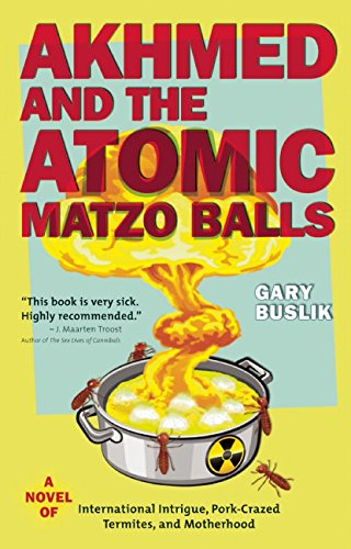 Akhmed and the Atomic Matzo Balls: A Novel of International Intrigue, Pork-Crazed Termites, and Motherhood ebook