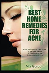 Best Home Remedies For Acne: Your Total Guide To Natural Acne Treatments & The Best Acne Treatment Recipes by Mia Gordon (2013-11-24)