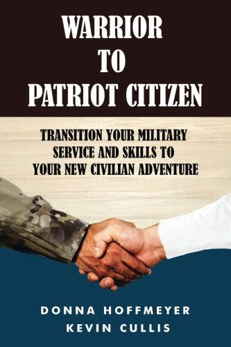 Warrior To Patriot Citizen  Transition Your Military Service And Skills To Your New Civilian Adventure