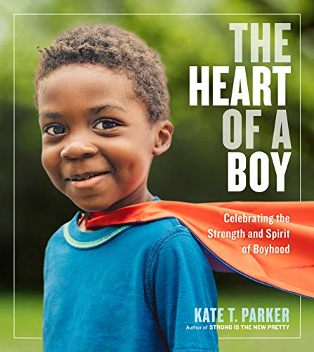 The Heart of a Boy: Celebrating the Strength and Spirit of - Heart New