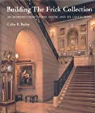 Front cover for the book Building the Frick Collection: An introduction to the House and Its Collections by Colin B. Bailey