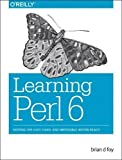 img - for Learning Perl 6: Keeping the Easy, Hard, and Impossible Within Reach book / textbook / text book